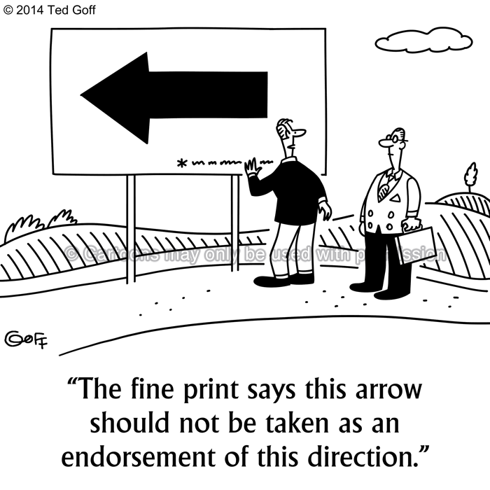 Management Cartoon # 7511: The fine print says this arrow should not be taken as an endorsement of this direction.