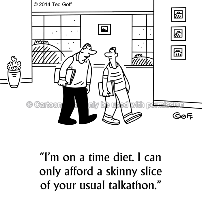 Management Cartoon # 7512: I'm on a time diet. I can only afford a skinny slice of your usual talkathon.