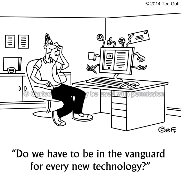 Computer Cartoon # 7521: Do we have to be in the vanguard for every new technology?