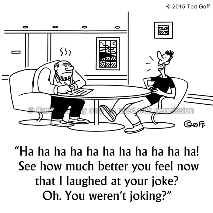 Office Cartoon # 7522: Ha ha ha ha ha ha ha ha ha ha ha ha ha ha ha ha ha ha! See how much better you feel now that I laughed at your joke? Oh. You weren't joking?