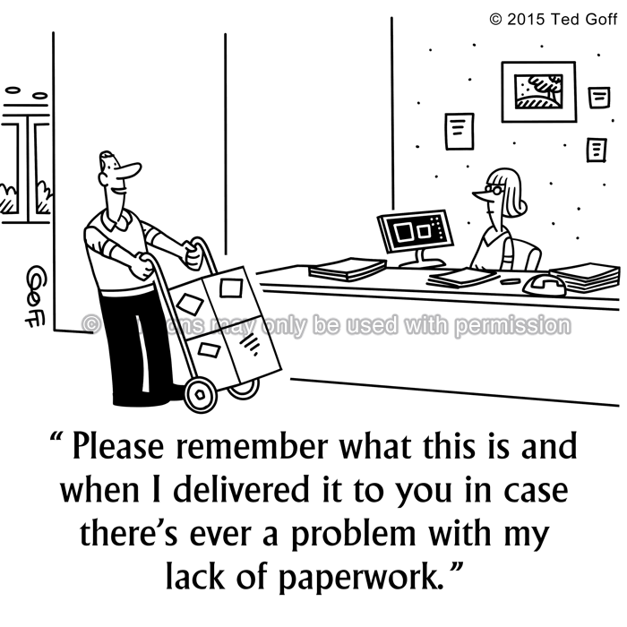 Office Cartoon # 7526: Please remember what this is and when I delivered it to you in case there's ever a problem with my lack of paperwork.