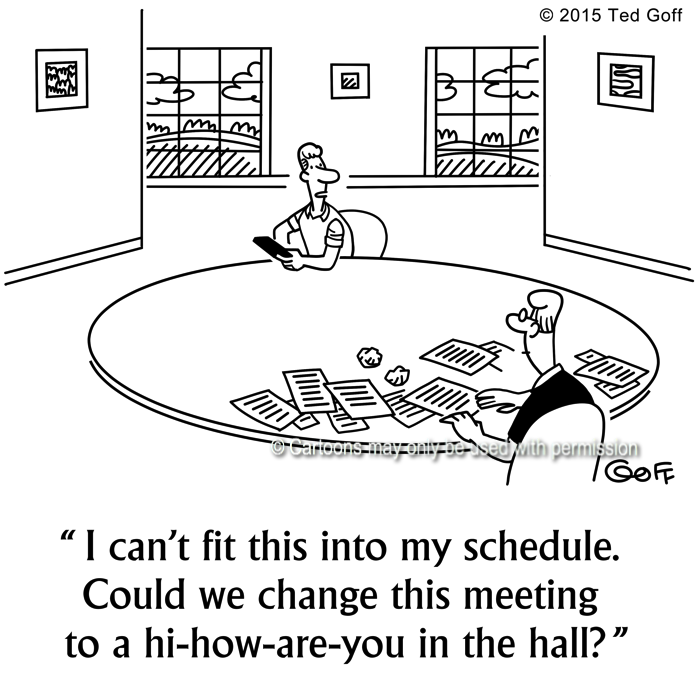 Office Cartoon # 7531: I can't fit this into my schedule. Could we change this meeting to a hi-how-are-you in the hall?