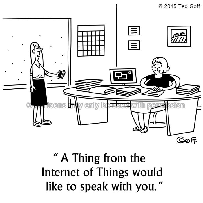 Computer Cartoon # 7537: A Thing from the Internet of Things would like to speak with you.