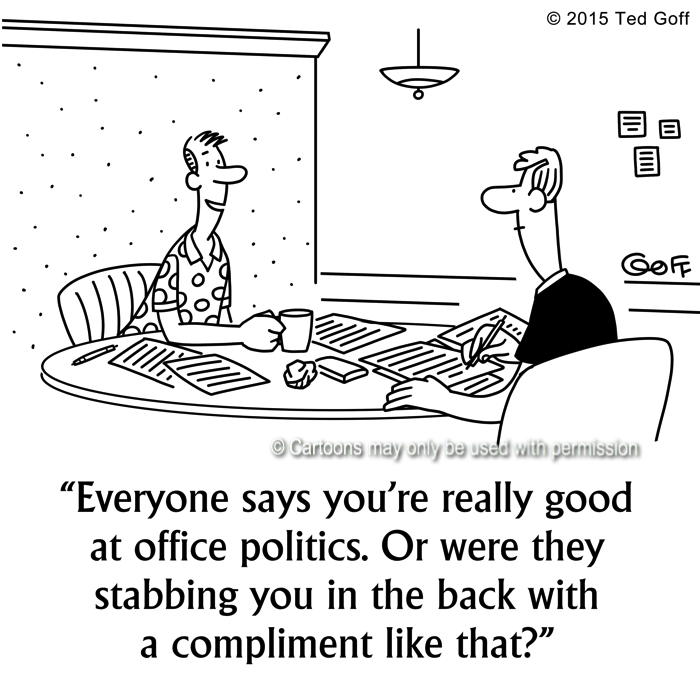 Office Cartoon # 7539: Everyone says you're really good at office politics. Or were they stabbing you in the back with a compliment like that?
