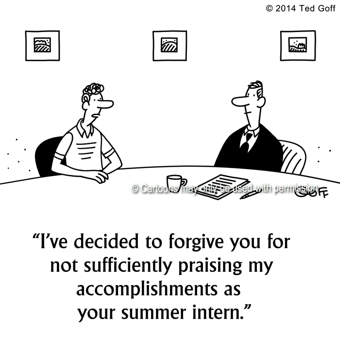 Management Cartoon # 7542: I've decided to forgive you for not sufficiently praising my accomplishments as your summer intern.