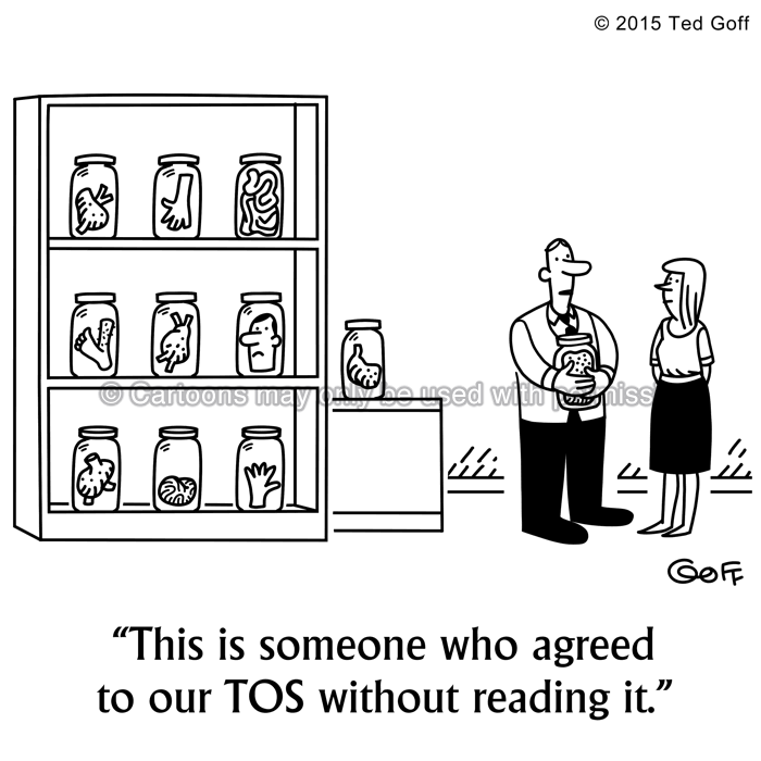 Computer Cartoon # 7551: This is someone who agreed to our TOS without reading it.