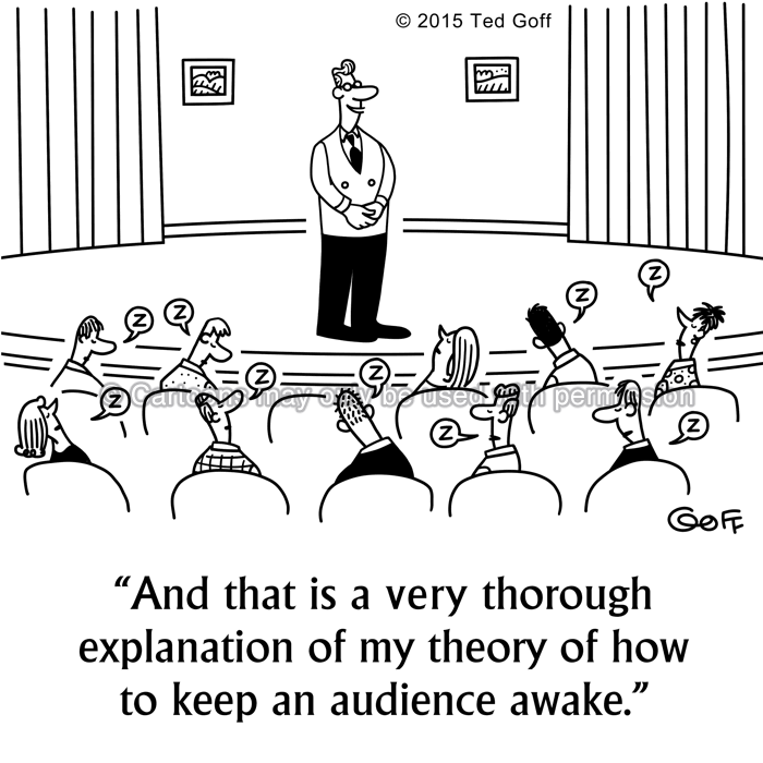 Management Cartoon # 7554: And that is a very thorough explanation of my theory of how to keep an audience awake.