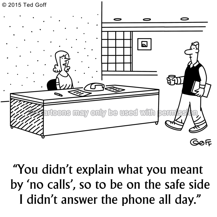 Office Cartoon # 7561: You didn't explain what you meant by 'no calls', so to be on the safe side I didn't answer the phone all day.