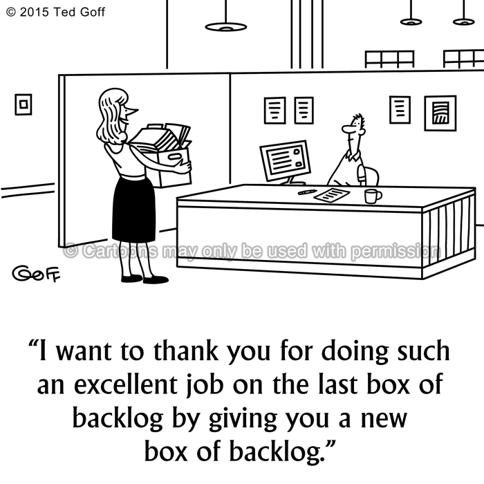 Management Cartoon # 7562: I want to thank you for doing such an excellent job on the last box of backlog buy giving you a new box of backlog.