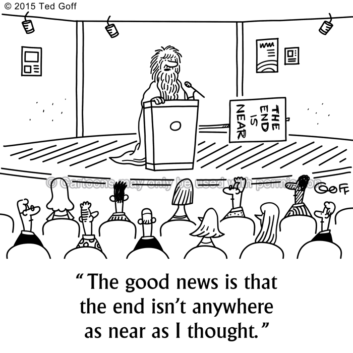 Management Cartoon # 7566: The good news is that the end isn't anywhere as near as I thought.