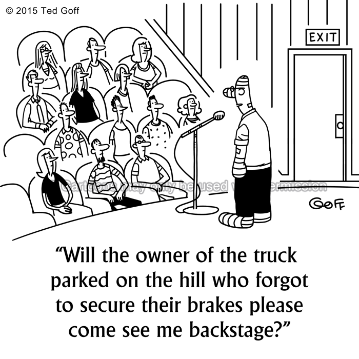 Safety Cartoon # 7567: Will the owner of the truck parked on the hill who forgot to secure their brakes please come see me backstage?