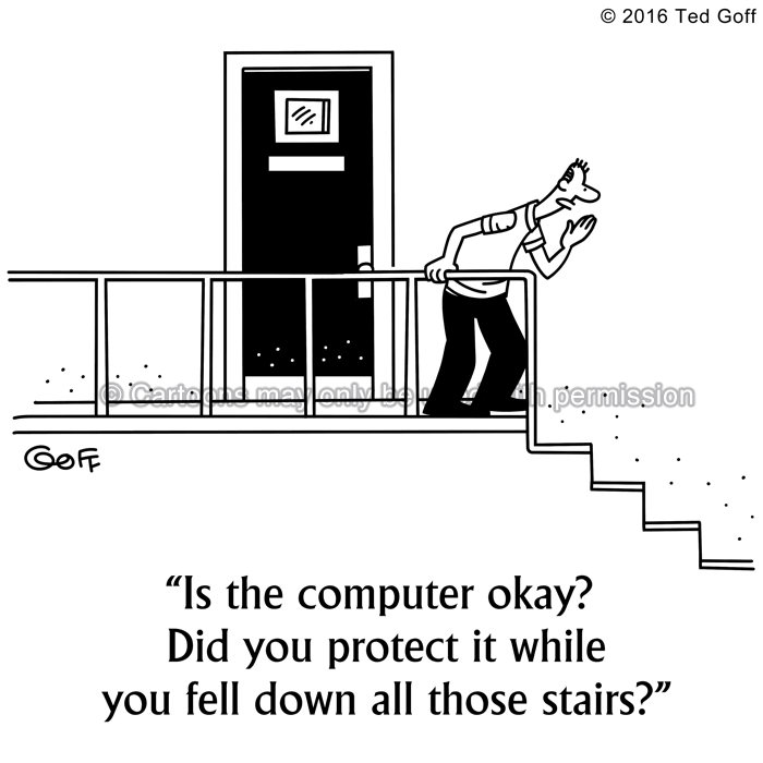Computer Cartoon # 7571: Is the computer okay? Did you protect it while you fell down all those stairs?