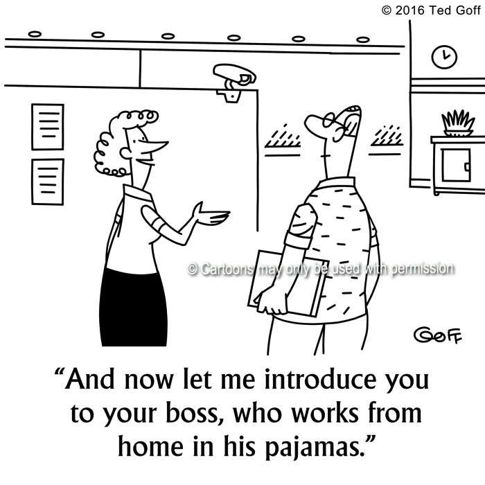 Computer Cartoon # 7574: And now let me introduce you to your boss, who works from home in his pajamas.