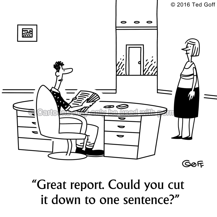 Management Cartoon # 7578: Great report. Could you cut it down to one sentence?