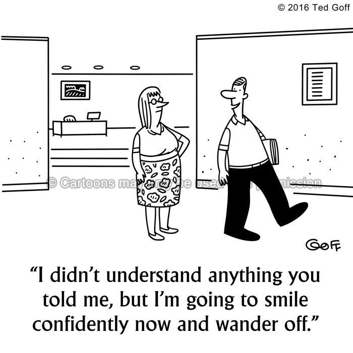 Office Cartoon # 7580: I didn't understand anything you told me, but I'm going to smile confidently now and wander off.