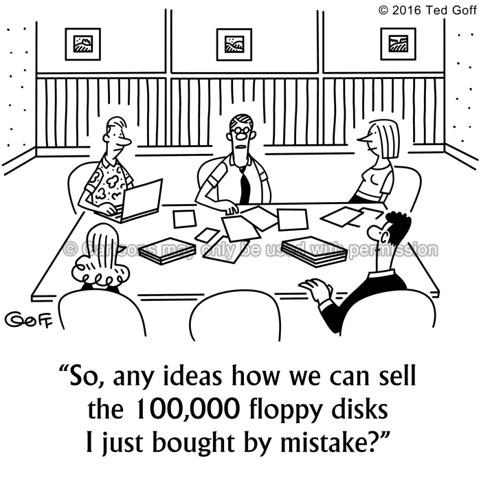 Sales Cartoon # 7582: So, any ideas how we can sell the 100,000 floppy disks I just bought by mistake?