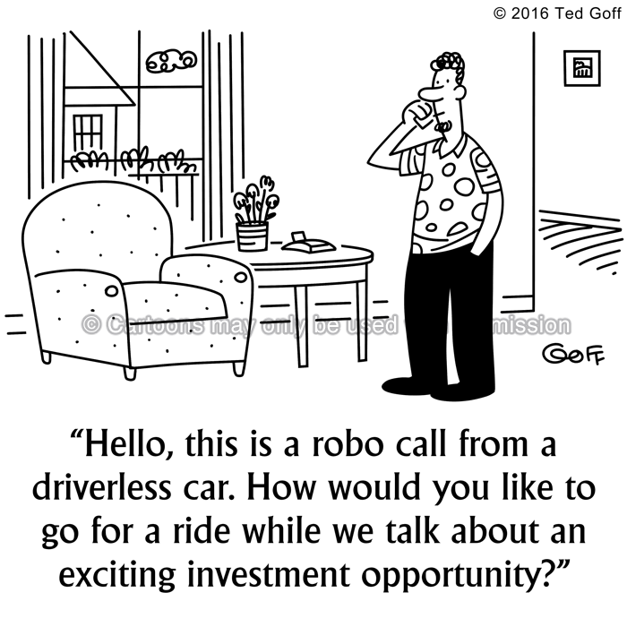 Computer Cartoon # 7583: Hello, this is a robo call from a driverless car. How would you like to go for a ride while we talk about an exciting investment opportunity?
