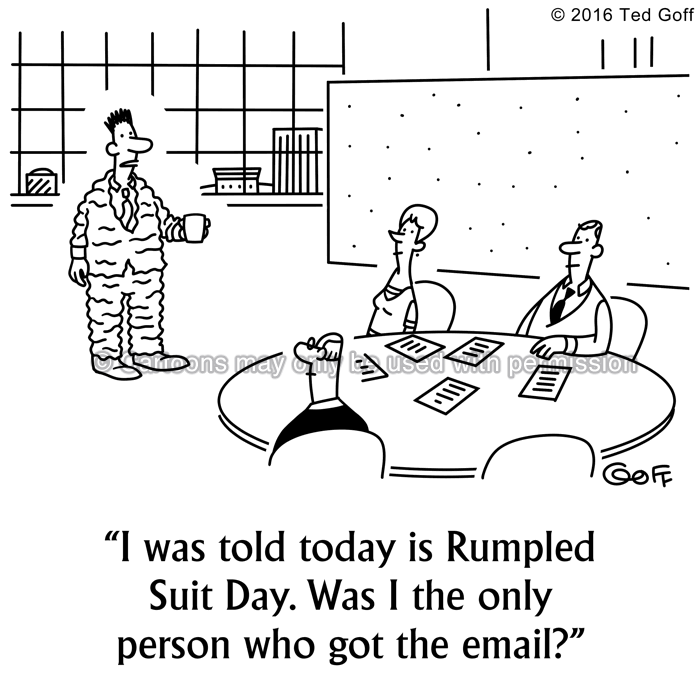 Office Cartoon # 7584: I was told today is rumpled suit day. Was I the only person who got the email?