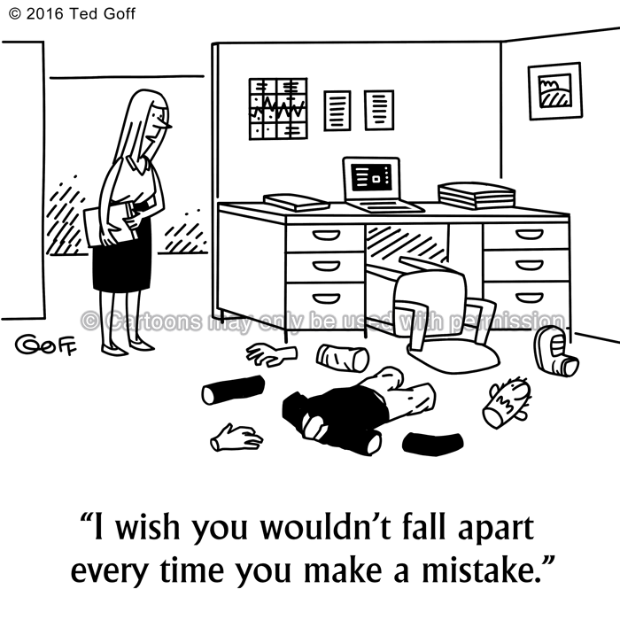 Office Cartoon # 7586: I wish you wouldn't fall apart every time you make a mistake.