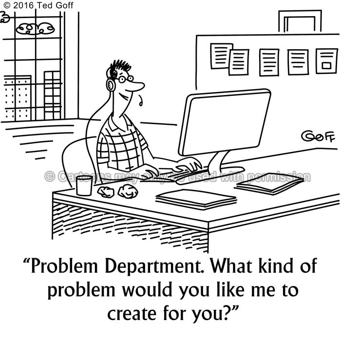 Telephone Cartoon # 7587: Problem Department. What kind of problem would you like me to create for you?