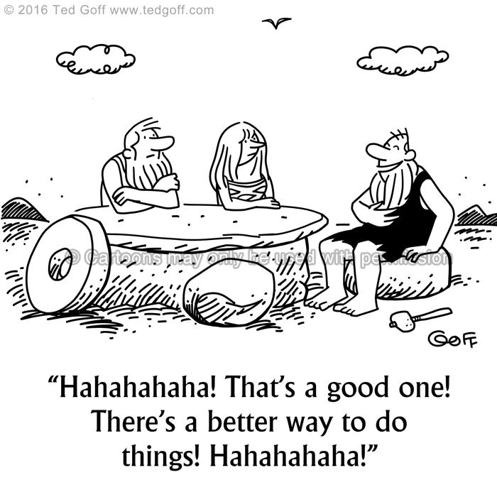 Management Cartoon # 7588: Hahahahaha! That's a good one! There's a better way to do things! Hahahahaha!