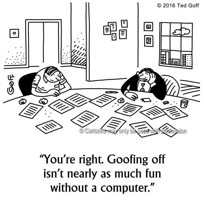 Computer Cartoon # 7593: You're right. Goofing off isn't nearly as much fun without a computer.