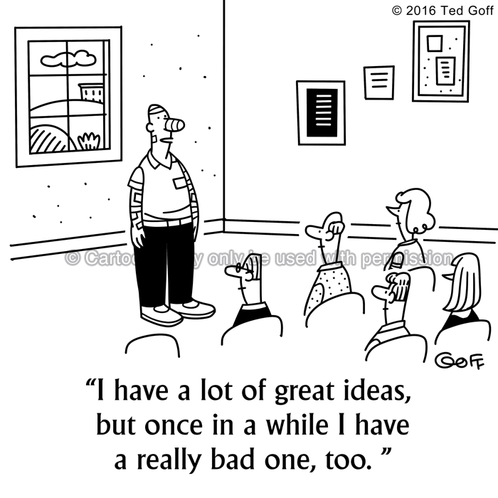 Safety Cartoon # 7596: I have a lot of great ideas, but once in a while I have a really bad one, too.