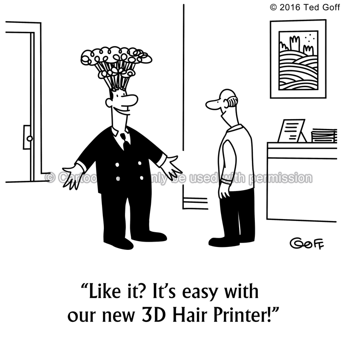 Computer Cartoon # 7597: Like it? It's easy with our new 3D Hair Printer!