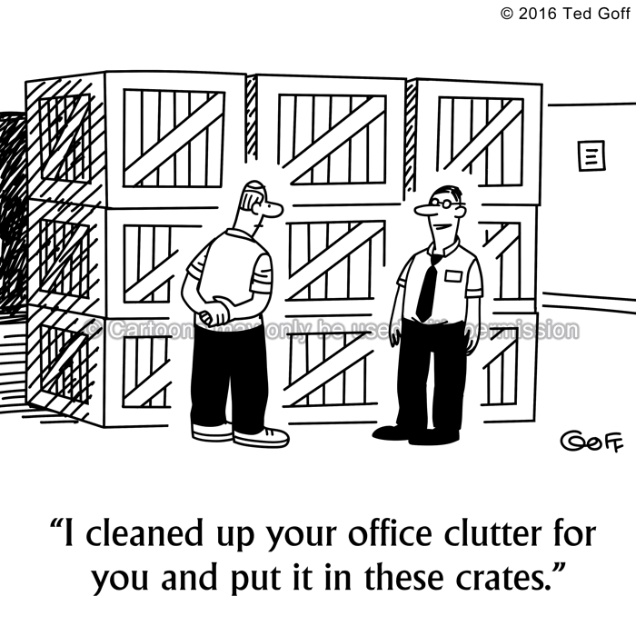 Office Cartoon # 7599: I cleaned up your office clutter for you and put it in these crates.