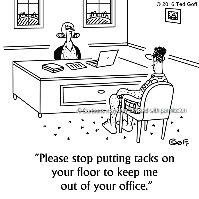 Office Cartoon # 7602: Please stop putting tacks on your floor to keep me out of your office.