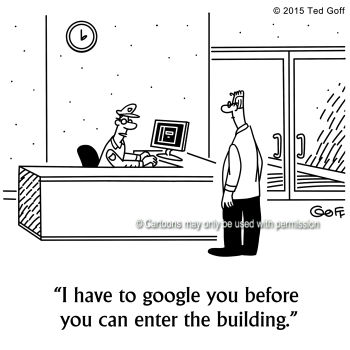 Management Cartoon # 7609: I have to google you before you can enter the building.
