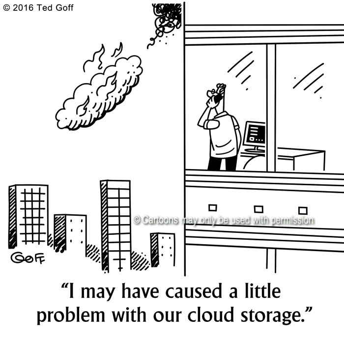 Computer Cartoon # 7611: I may have caused a little problem with our cloud storage.