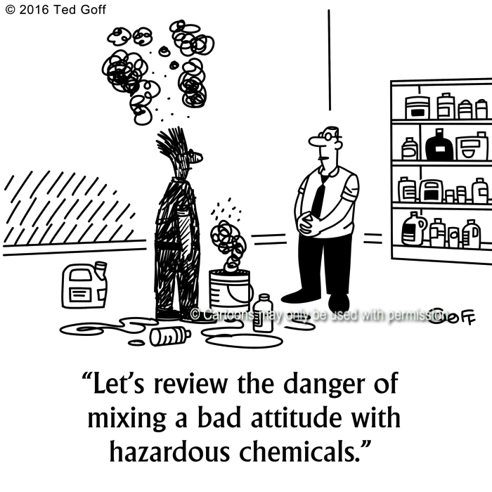 Safety Cartoon # 7616: Let's review the danger of mixing a bad attitude with hazardous chemicals.