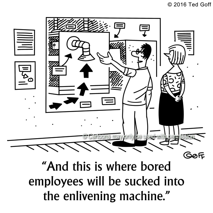 Management Cartoon # 7617: And this is where bored employees will be sucked into the enlivening machine.