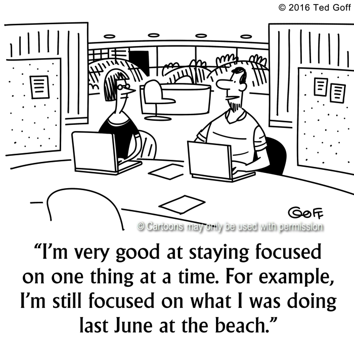 Office Cartoon # 7619: I'm very good at staying focused on one thing at at time. For example, I'm still focused on what I was doing last June at the beach.