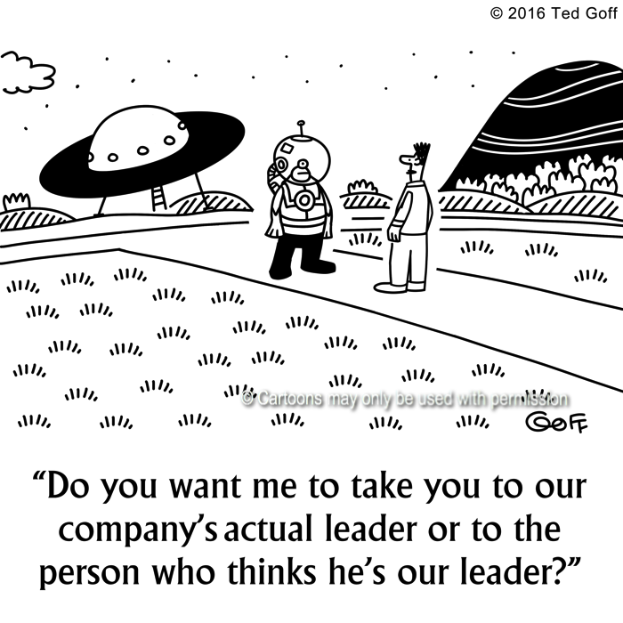 Management Cartoon # 7621: Do you want me to take you to our company's actual leader or to the person who thinks he's our leader?