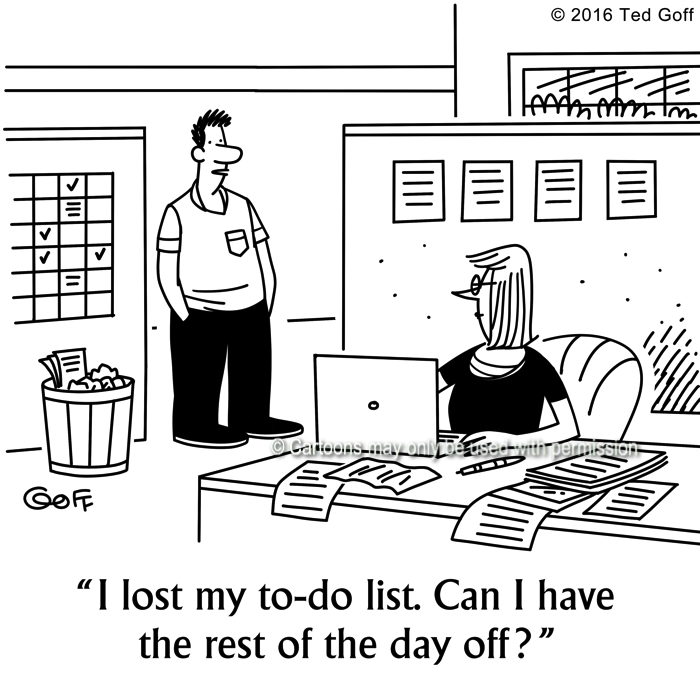 Management Cartoon # 7622: I lost my to-do list. Can I have the rest of the day off?