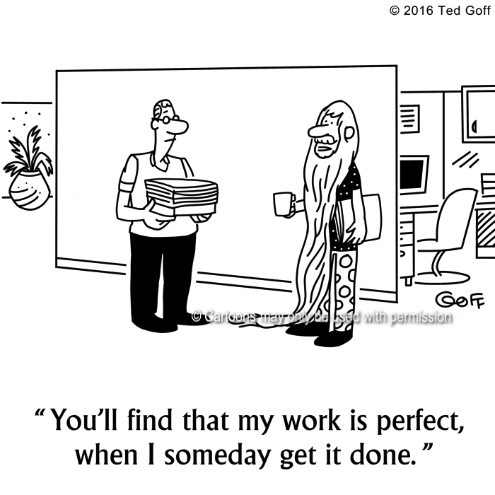 Management Cartoon # 7623: You'll find that my work is perfect, when I someday get it done.