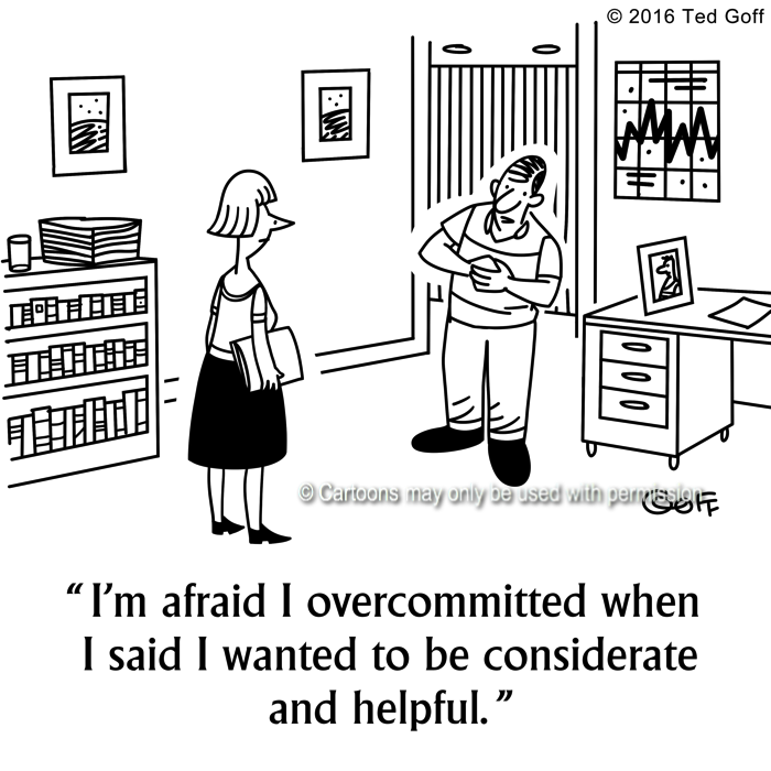 Office Cartoon # 7627: I'm afraid I overcommited when I said I wanted to be considerate and helpful.