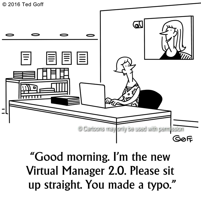 Computer Cartoon # 7630: Good morning. I'm the new Virtual Manager 2.0 Please sit up straight. You made a typo.