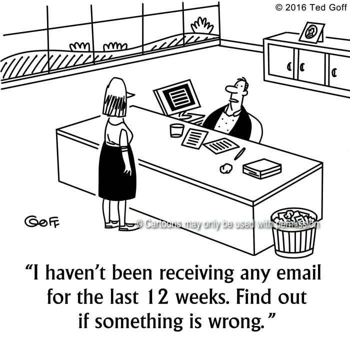 Computer Cartoon # 7633: I haven't been receiving any email for the last 12 weeks. Find out if something is wrong.
