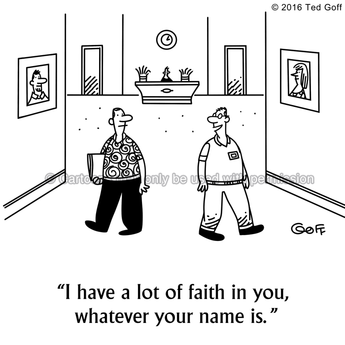Management Cartoon # 7637: I have a lot of faith in you, whatever your name is.