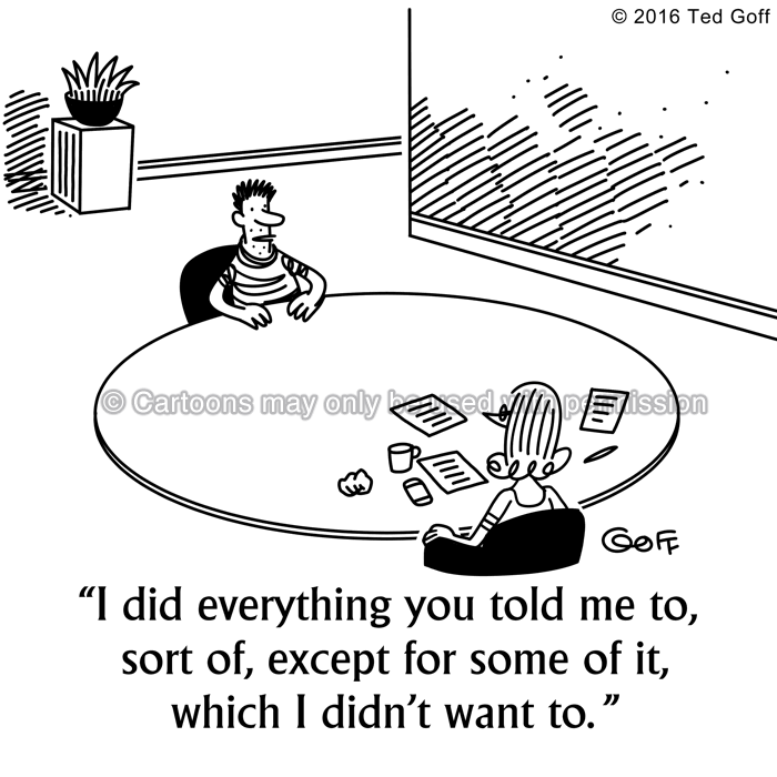 Management Cartoon # 7638: I did everything you told me to, sort of, except for some of it, which I didn't want to.