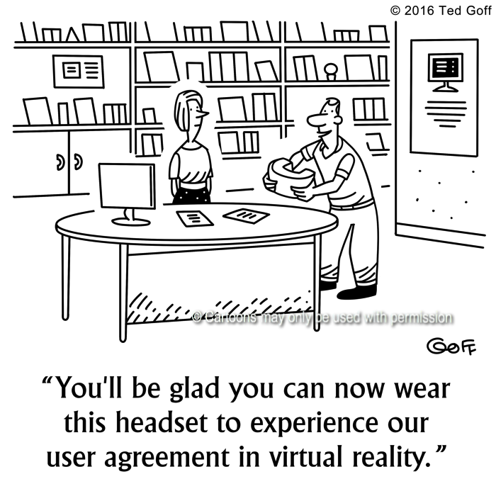 Computer Cartoon # 7641: You'll be glad you can now wear this headset to experience our user agreement in virtual reality.
