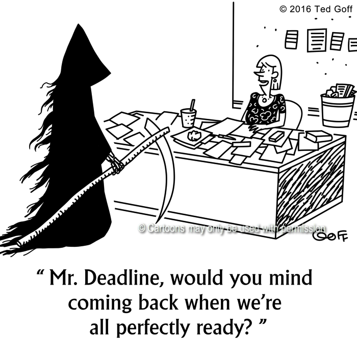 Office Cartoon # 7643: Mr. Deadline, would you mind coming back when we're all perfectly ready?