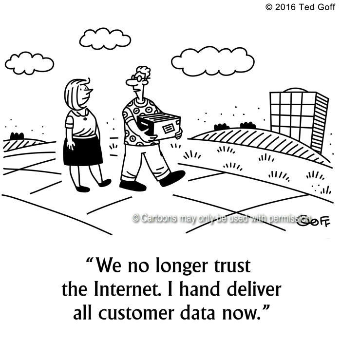 Computer Cartoon # 7644: We no longer trust the Internet. I hand deliver all customer data now.