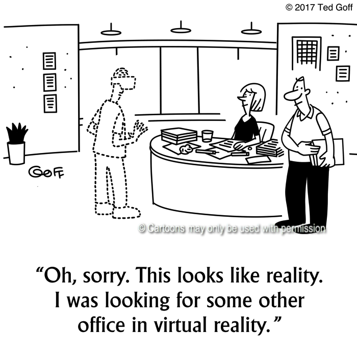 Computer Cartoon # 7649: Oh, sorry. This looks like reality. I was looking for some other office in virtual reality.