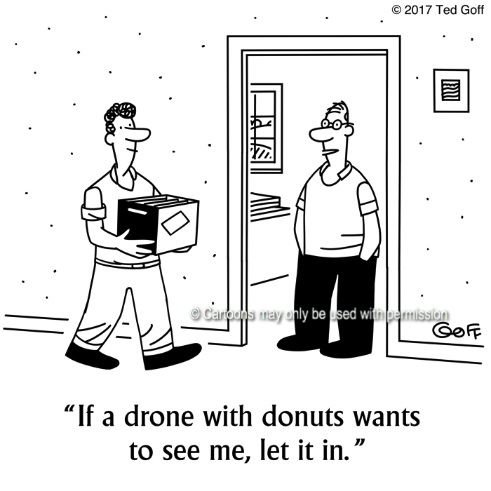Office Cartoon # 7650: If a drone with donuts wants to see me, let it in.