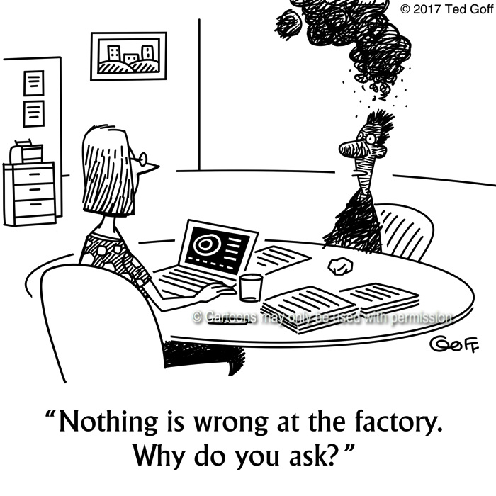 Management Cartoon # 7651: Nothing is wrong at the factory. Why do you ask?