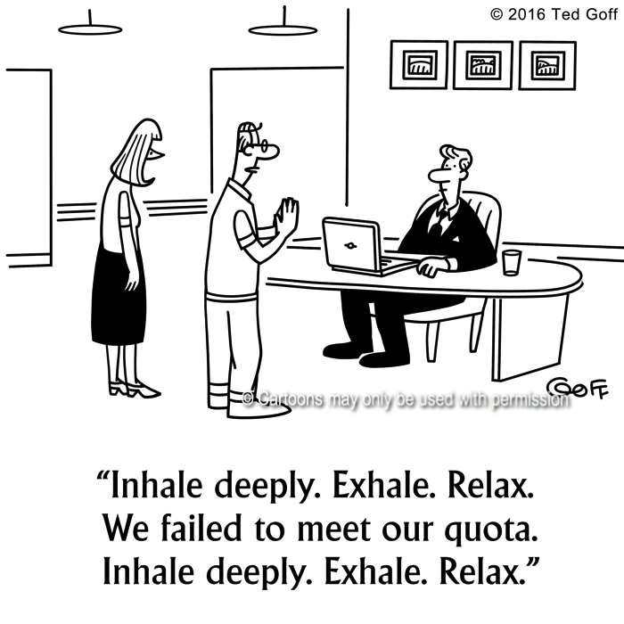 Management Cartoon # 7660: Inhale deeply. Exhale. Relax. We failed to meet our quota. Inhale deeply. Exhale. Relax.